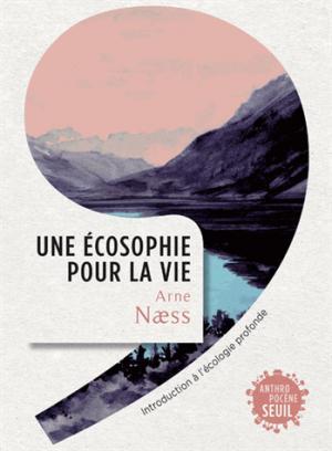 Une ecosophie pour la vie. introduction a l'ecologie profonde - du seuil - 9782021343403 -