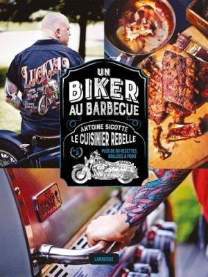 Un biker au barbecue. Antoine Sicotte le cuisinier rebelle - Plus de 60 recettes griées à point - Larousse - 9782035926555 -