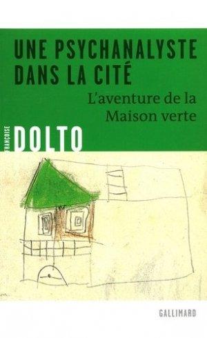 Une psychanalyste dans la cité. L'aventure de la Maison verte - gallimard editions - 9782070122578 -