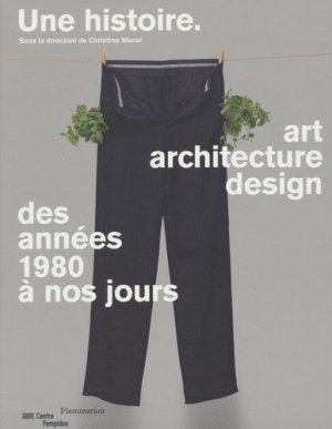 Une histoire / art, architecture, design des années 1980 à nos jours - flammarion - 9782081335769 -