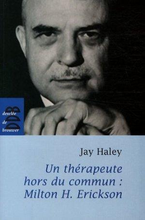 Un thérapeute hors du commun. Milton H. Erickson - Desclée de Brouwer - 9782220059167 -