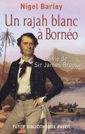 Un rajah blanc à Bornéo. La vie de sir James Brooke - Payot - 9782228904339 -