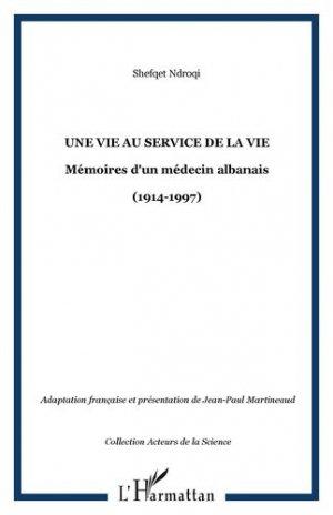 Une vie au service de la vie. Mémoires d'un médecin albanais (1914-1997) - l'harmattan - 9782296030787 -