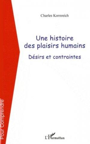 Une histoire des plaisirs humains. Désirs et contraintes - l'harmattan - 9782296565012 -