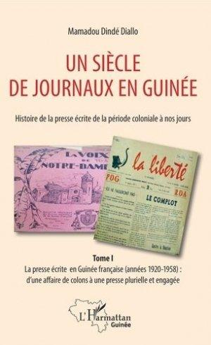 Un siècle de journaux en Guinée. Histoire de la presse écrite de la période coloniale à nos jours - l'harmattan - 9782343212920 -