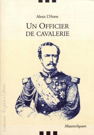 Un officier de cavalerie. Souvenirs du général L'Hotte - Mazeto Square - 9782380280081 -