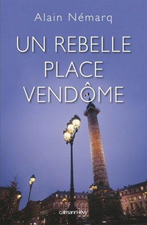 Un rebelle place Vendôme - calmann levy - 9782702142691 -