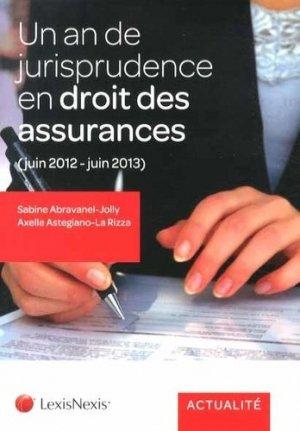 Un an de jurisprudence en droit des assurances (juin 2012 - juin 2013) - lexis nexis (ex litec) - 9782711018390 -