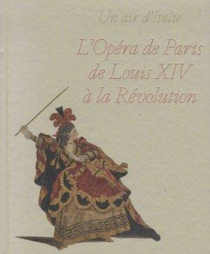 Un air d'Italie. L'opéra de Paris de Louis XIV à la Révolution - RMN - 9782711874002 -