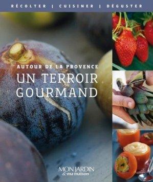 Un terroir gourmand - Mon jardin et ma maison - 9782723479547 -