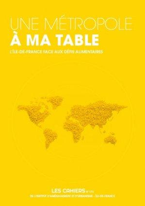 Une métropole à ma table. L'Île-de-France face aux défis alimentaires - iau - 9782737120091 -