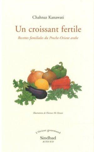 Un croissant fertile. Recettes familiales du Proche-Orient arabe - actes sud  - 9782742788156 -