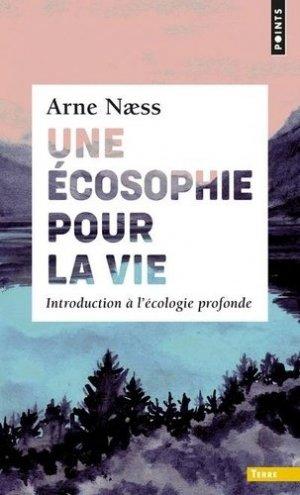 Une écosophie pour la vie. Introduction à l'écologie profonde - Points - 9782757884218 -