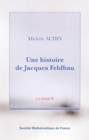 Une histoire de Jacques Feldbau - societe mathematique de france - 9782856292778 -