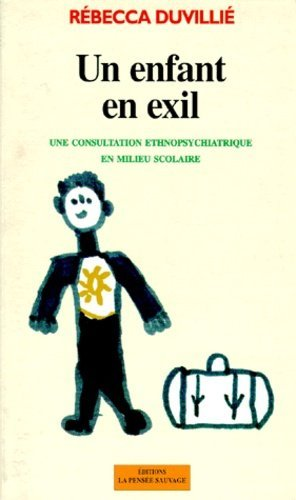 UN ENFANT EN EXIL. Une consultation ethnopsychiatrique en milieu scolaire - Pensée sauvage - 9782859191023 -
