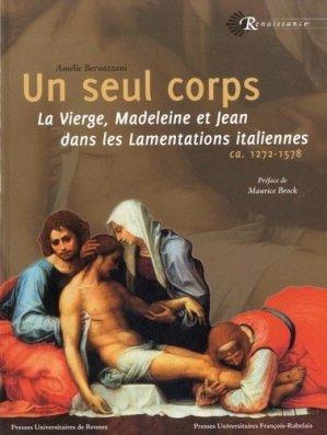 Un seul corps. La Vierge, Madeleine et Jean dans les Lamentations italiennes (ca. 1272-1578) - presses universitaires francois rabelais - 9782869063754 -