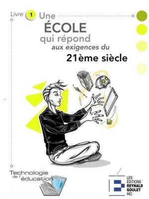 Une école bien ancrée dans le 21e siècle - Reynald Goulet - 9782893775807 -
