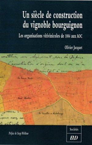 Un siècle de construction du vignoble bourguignon Les organisations vitivinicoles de 1884 aux AOC - editions universitaires de dijon - 9782915611212 -