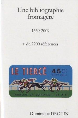 Une bibliographie fromagère. 1550-2009 - Dominique Drouin Editeur - 9782917307007 -