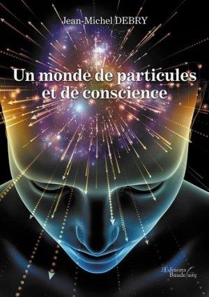 Un monde de particules et de conscience - baudelaire editions - 9791020338068 -