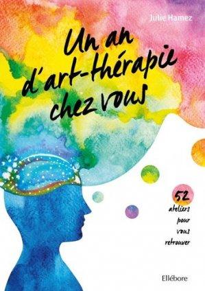 Un an d'art-thérapie chez vous - 52 ateliers pour vous retrouver - Ellebore - 9791023002294 -