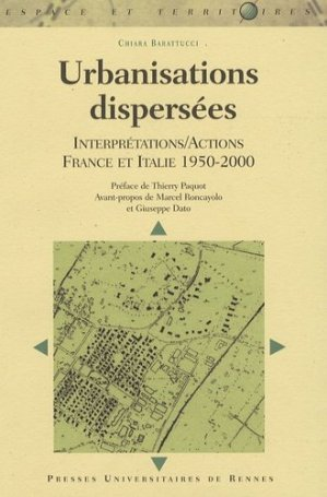 Urbanisations dispersées Interprétations / Actions France et Italie 1950-2000 - presses universitaires de rennes - 9782753502994 -