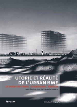 Utopie et réalité de l'urbanisme. La Chaux-de-Fonds, Chandigarh, Brasilia - Infolio - 9782884747165 -