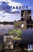 Voir les oiseaux en Touraine - lpo touraine - 9782951816213 -