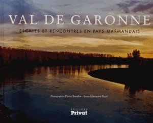 Val de Garonne. Escales et rencontres en pays marmandais - Privat - 9782708983588 -