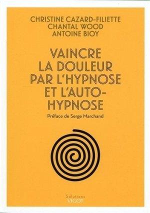 Vaincre la douleur par l'hypnose et l'autohypnose - vigot - 9782711423293 -