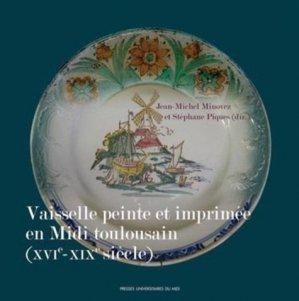 Vaisselle peinte et imprimée en Midi toulousain (XVIe-XIXe siècle) - presses universitaires du mirail  - 9782810705924 -