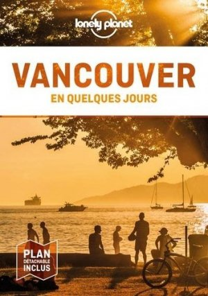 Vancouver en quelques jours. 3e édition. Avec 1 Plan détachable - Lonely Planet - 9782816185898 -