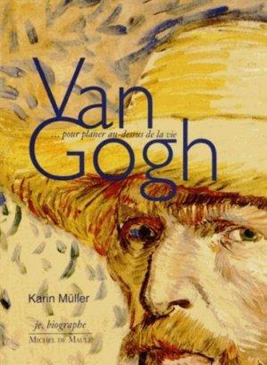 Van Gogh. Pour planer au-dessus de la vie - Michel de Maule - 9782876235540 -