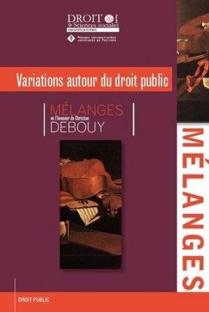 Variations autour du droit public. Mélanges en l'honneur de Christian Debouy - Presses universitaires juridiques de Poitiers - 9791090426887 -