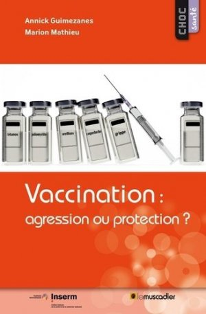 Vaccination : agression ou protection? - inserm / lemuscadier - 9791090685536