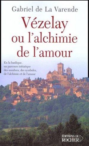 Vézelay ou l'alchimie de l'amour. En la basilique, un parcours initiatique des nombres, des symboles, de l'alchimie et de l'amour - du rocher - 9782268054322 -