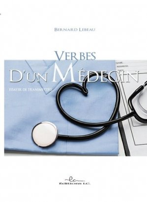 Verbes d'un médecin. Essayer de transmettre - Editions LC - 9782376960430 -