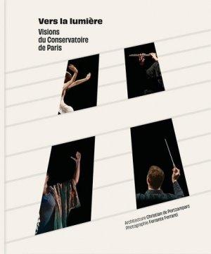 Vers la lumière - visions du conservatoire de Paris - Les Editions du Conservatoire - 9782491071042 -
