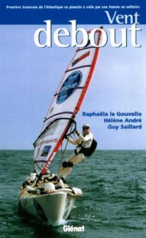 Vent debout. Première traversée de l'Atlantique en planche à voile par une femme en solitaire - Glénat - 9782723437370 -