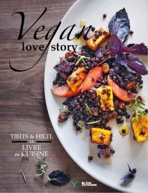 Vegan love story. Tibits & Hiltl : le livre de cuisine - Editions l'Age d'Homme - 9782825146941 -