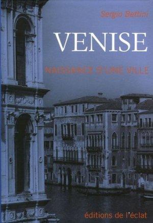 Venise. Naissance d'une ville - Editions de l'Eclat - 9782841621347 -