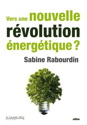 Vers une nouvelle révolution énergétique ? - le cavalier bleu - 9782846703819 -