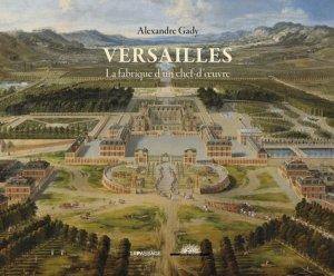 Versailles, la fabrique d'un chef-d'oeuvre - Le Passage - 9782847422535 -