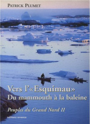 Vers l' 'Esquimau' : Du mamouth à la baleine - Tome 2, Peuples du Grand Nord - errance - 9782877722766 -
