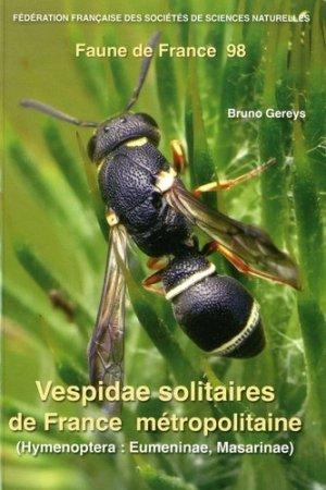 Vespidae solitaires de France métropolitaine (Hym.  Eumeninae, Masarinae) - federation francaise des societes de sciences naturelles - 9782903052379 -