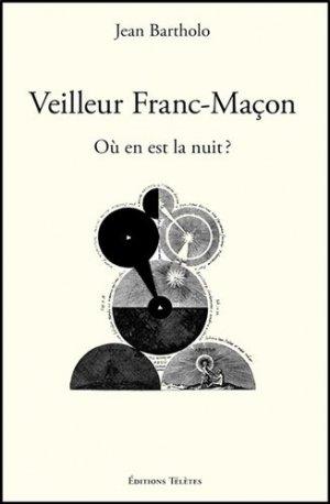 Veilleur Franc-Maçon - Editions Télètes - 9782906031791 -