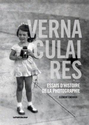 Vernaculaires. Essais d'histoire de la photographie - point du jour - 9782912132697 -