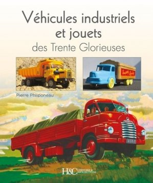 Véhicules industriels et jouets des Trente Glorieuses - Histoire et Collections - 9791038010284 -