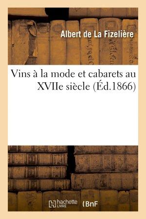 Vins à la mode et cabarets au XVIIe siècle - hachette livre / bnf - 9782011786425 -