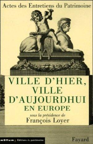 Ville d'hier, ville d'aujourd'hui en Europe. Entretiens du Patrimoine, Théâtre national de Chaillot, Paris, janvier 2000 - Fayard - 9782213611112 -